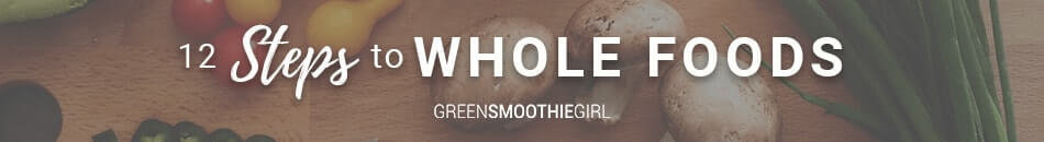 GreenSmoothieGirl 12 Steps To Whole Foods Header