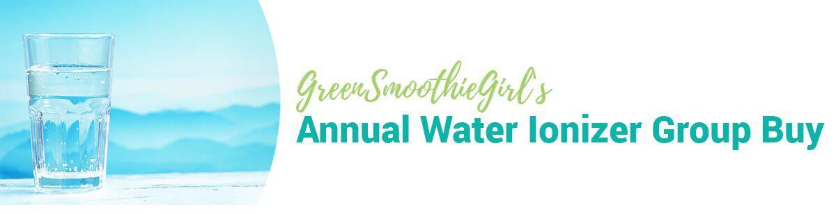 Greensmoothiegirl's Annual Water Ionizer Group Buy