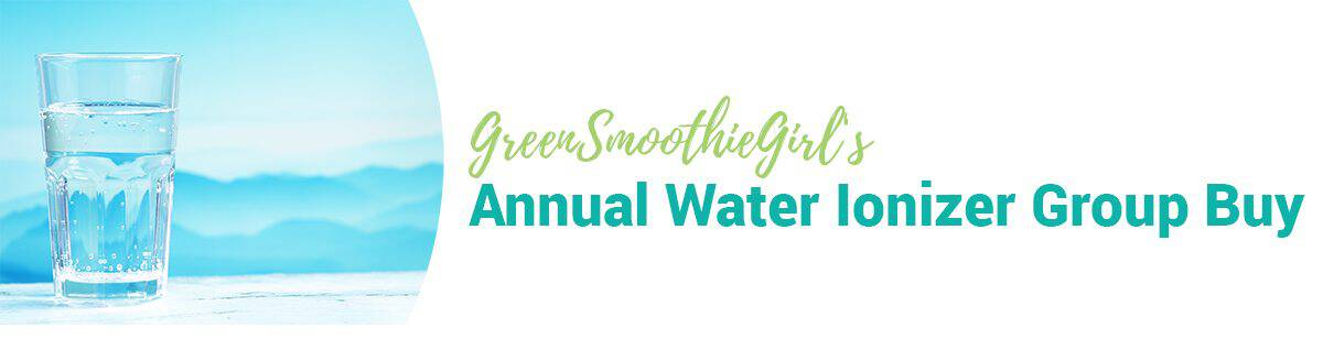 Greensmoothiegirl's Annual Water Ionizer Group Buy