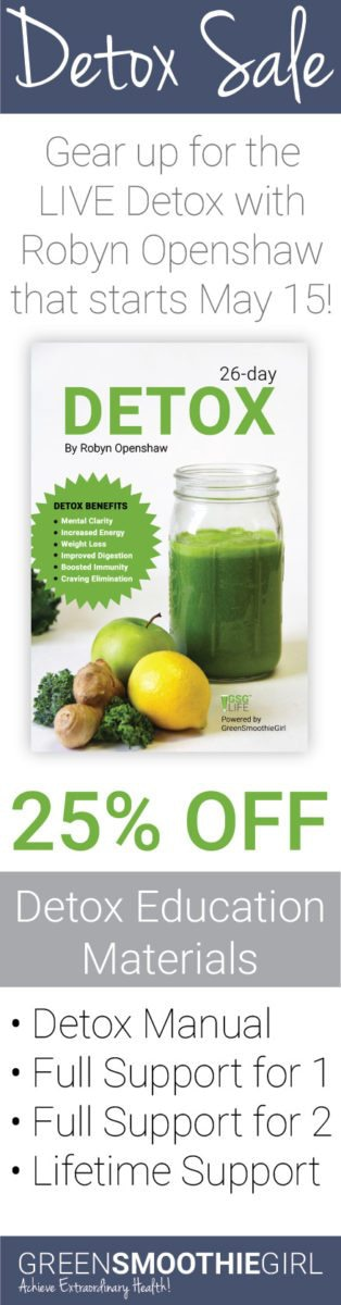 Detox Sale! 25% Off Detox Education Materials. Gear up for the Live Detox with Robyn Openshaw that starts May 15!