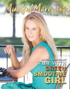 Mindful Mavericks Magazine: Vibe with the GreenSmoothieGirl, Robyn Openshaw