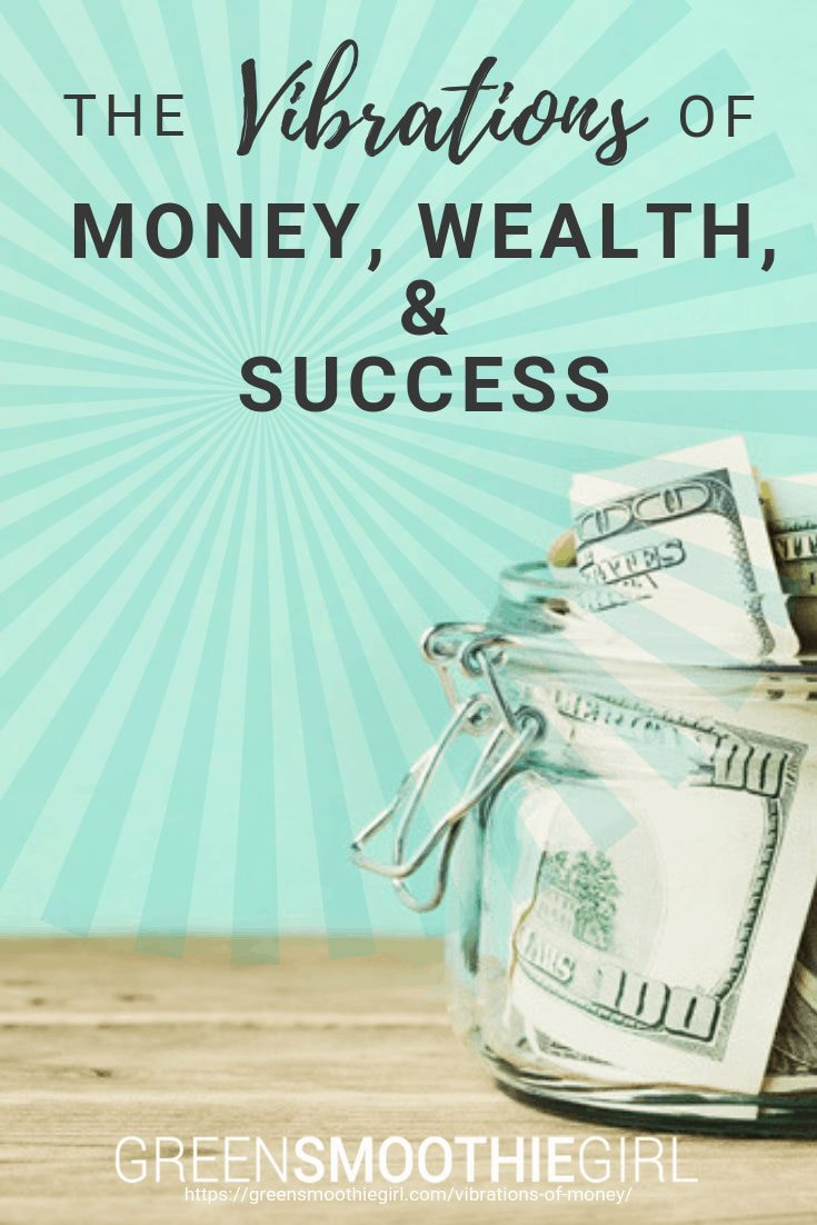 The Vibrations of Money, Wealth, & Success -- Green Smoothie Girl