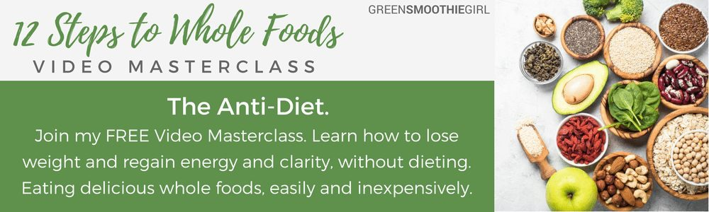 Join GreenSmoothieGirl's 12 Steps to Whole Foods Masterclass