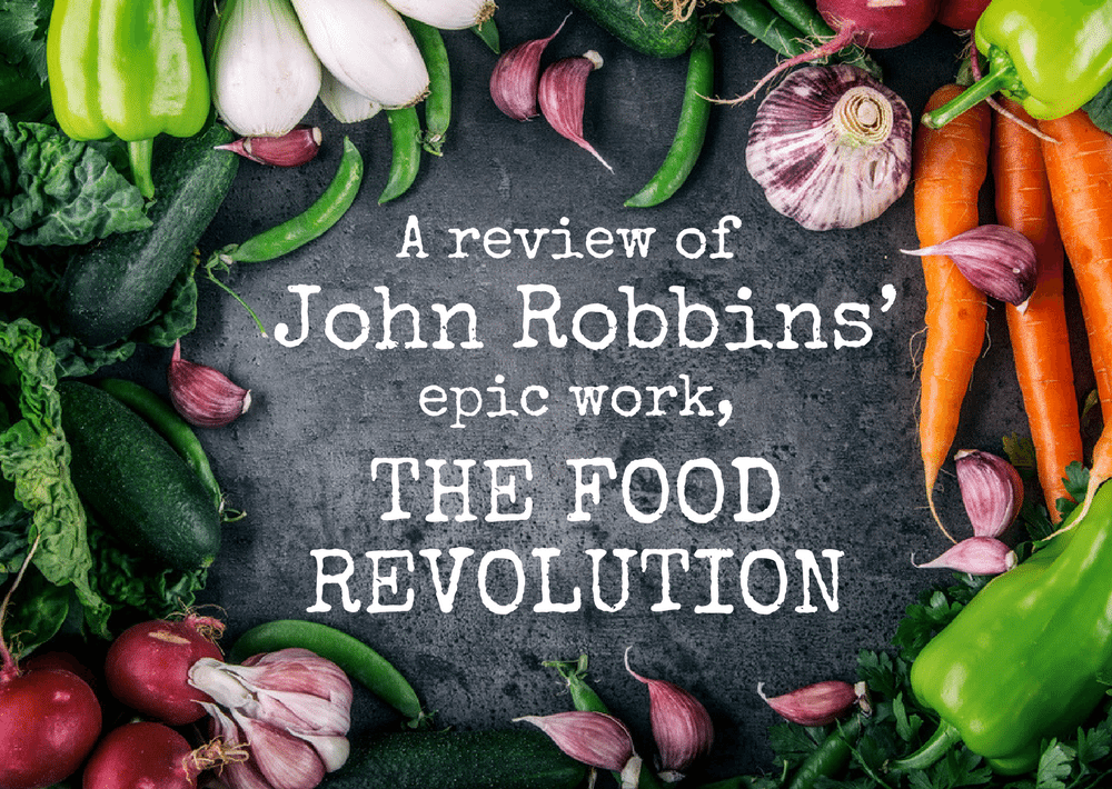 A review of John Robbins' Epic Work, The Food Revolution