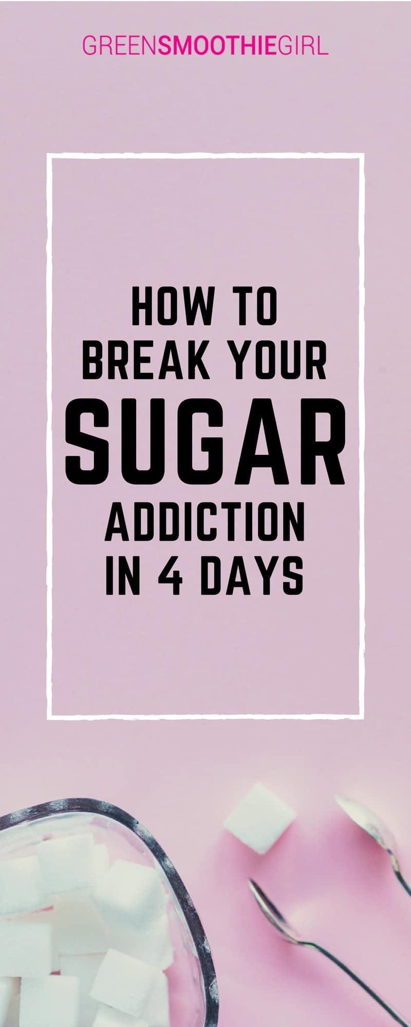 Break Sugar Addiction | How To Break Your Sugar Addiction in Four Days