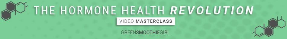 Hormone Health Revolution Masterclass | Green Smoothie Girl