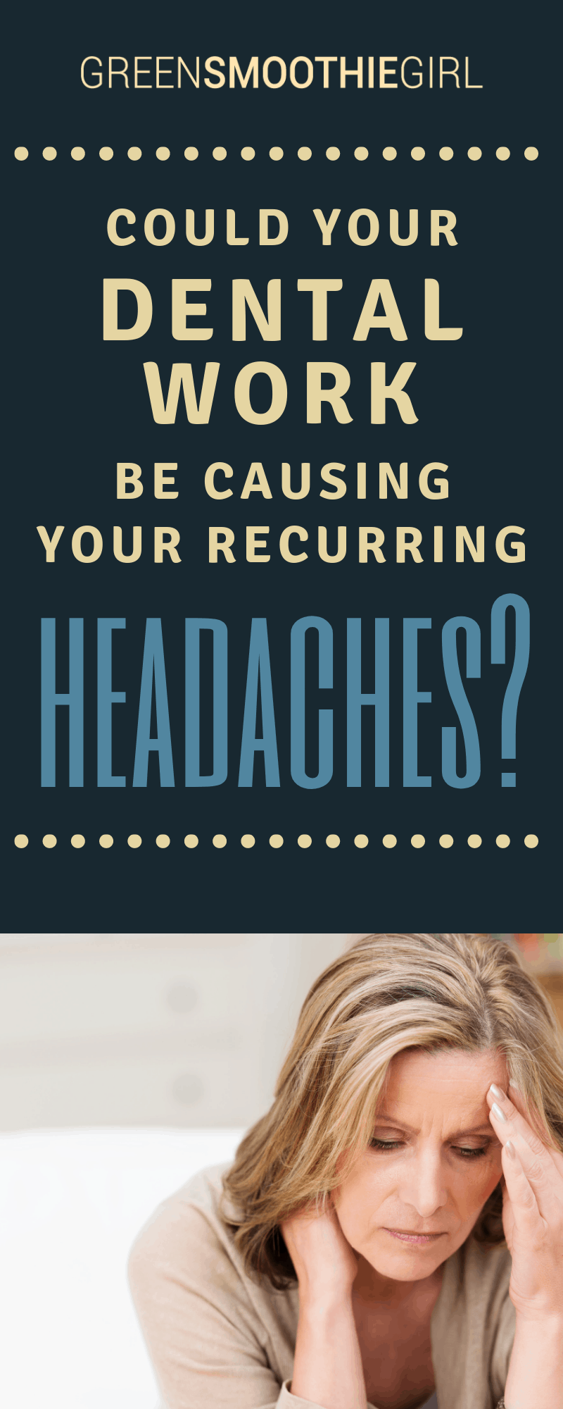 Could Your Dental Work Be Causing Your Recurring Headaches? | Green Smoothie Girl