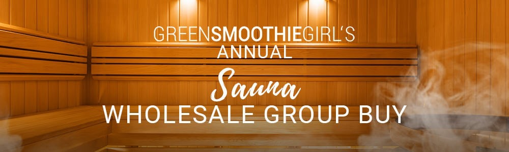 Ad for Green Smoothie Girl's Annual Sauna Wholesale Group Buy.