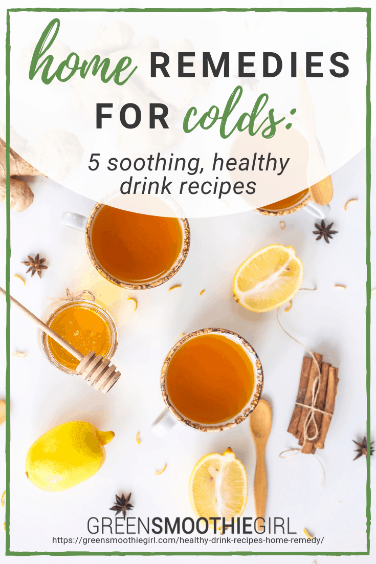 Home Remedies for Colds: 5 Soothing, Healthy Drink Recipes -- Green Smoothie Girl