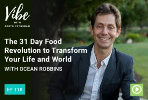 """Ep. 118: The 31 Day Food Revolution to Transform Your Life and World with Ocean Robbins"" at Green Smoothie Girl"