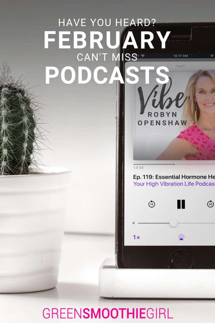 """Have You Heard? Can't-Miss February Podcasts"" at Green Smoothie Girl"