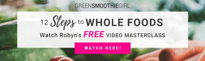 Ad for 12 Steps to Whole Foods Free Video Masterclass at Green Smoothie Girl