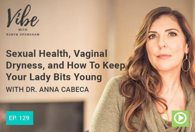 """Sexual Health, Vaginal Dryness, and How to Keep Your Lady Bits Young"" with Dr. Anna Cabeca"