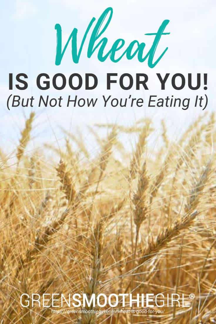 Wheat Is Good For You (But Not How You're Eating It)