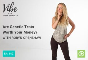 Vibe with Robyn Openshaw | Are Genetic Tests Worth Your Money?