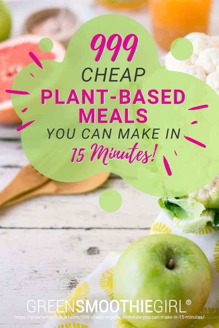 999 Cheap Plant-Based Meals You Can Make in 15 Minutes