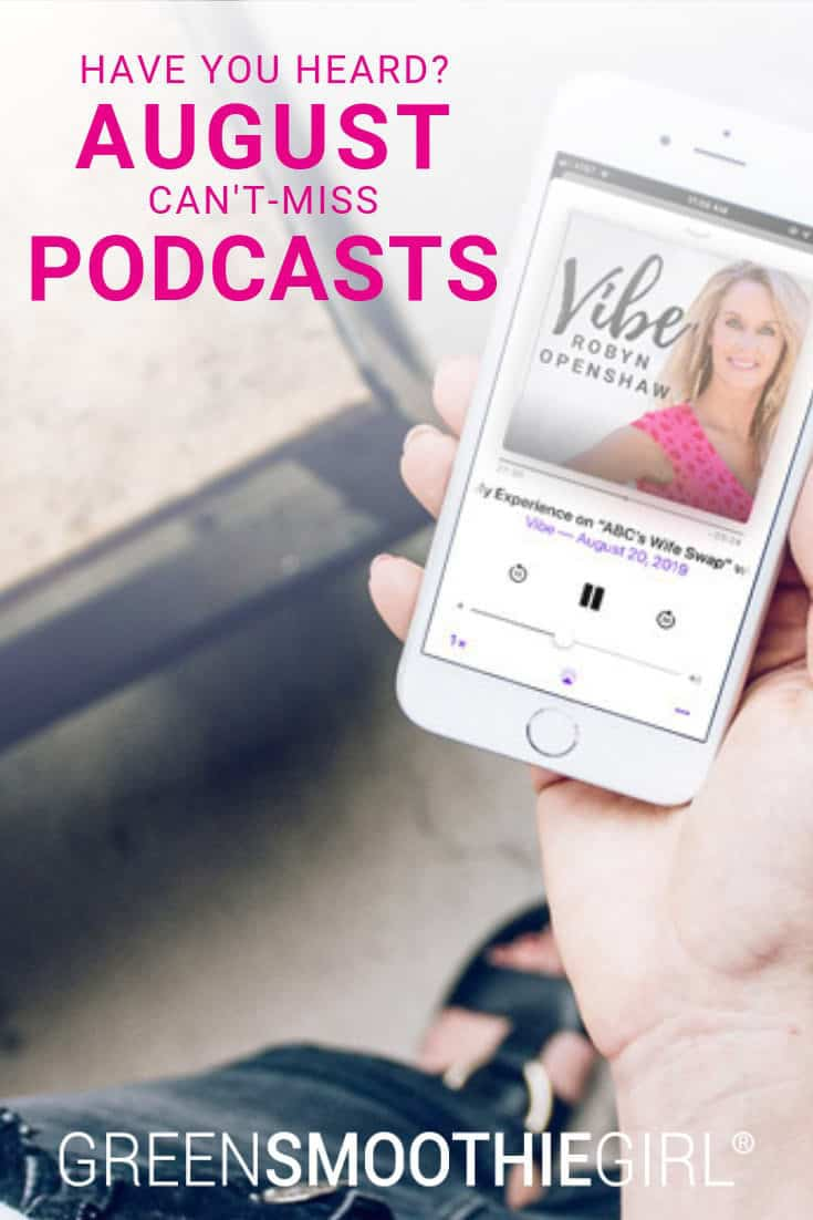Have You Heard? Can't-Miss August Podcasts | GreenSmoothieGirl
