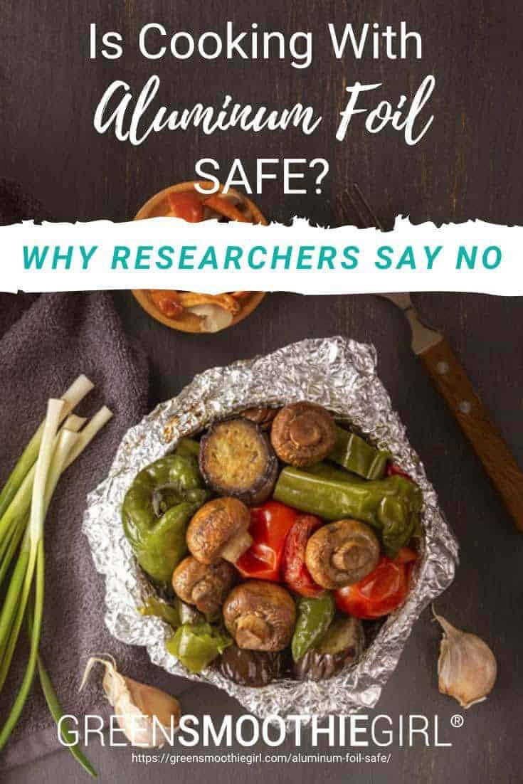 "Photo of veggie dinner in aluminum foil bowl with post's text from ""Is Cooking With Aluminum Foil Safe? Why Researchers Say No"" by Green Smoothie Girl"