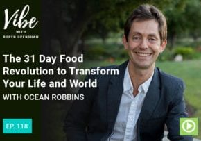 """""""Ep. 118: The 31 Day Food Revolution to Transform Your Life and World with Ocean Robbins"""" at Green Smoothie Girl"""