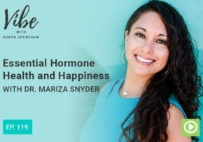 """""""Ep. 119: Essential Hormone Health and Happiness with Dr. Mariza Snyder"""" at Green Smoothie Girl"""