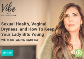 """""""Sexual Health, Vaginal Dryness, and How to Keep Your Lady Bits Young"""" with Dr. Anna Cabeca"""
