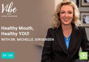 Healthy Mouth, Healthy You! | Vibe Podcast with Robyn Openshaw
